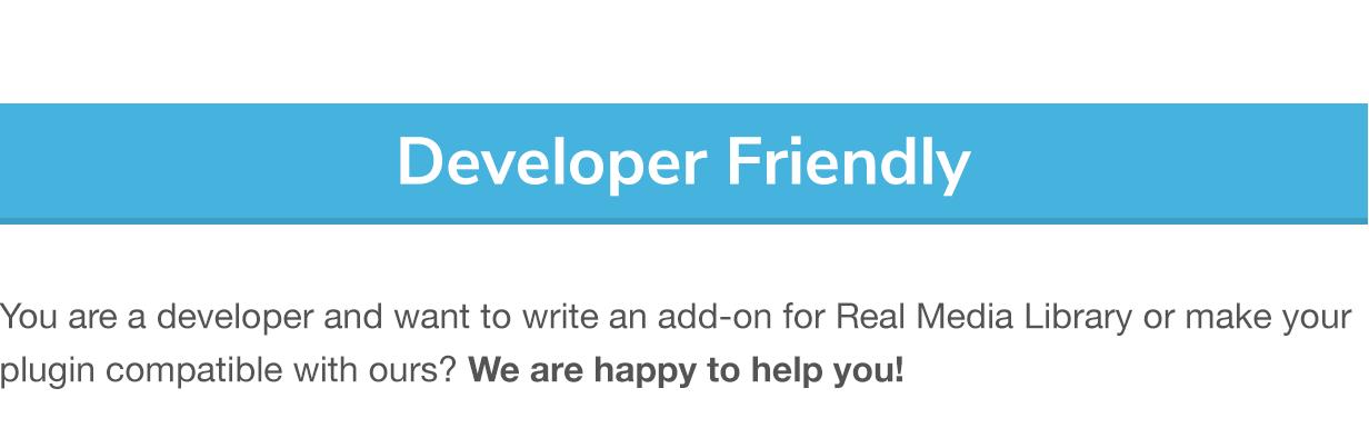 Desenvolvedor amigável: você é um desenvolvedor e deseja escrever um add-on para Real Media Library ou tornar seu plugin compatível com o nosso?  Estamos felizes em ajudá-lo!