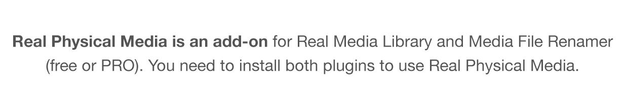 Real Physical Media é um add-on para Real Media Library e Media File Renamer (grátis ou PRO).  Você precisa instalar os dois plug-ins para usar Real Physical Media.